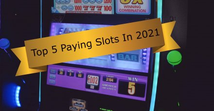 Top 5 Paying Slots In 2021